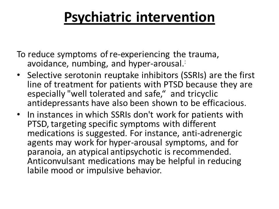 Psychiatric intervention To reduce symptoms of re-experiencing the trauma, avoidance, numbing, and hyper-arousal.