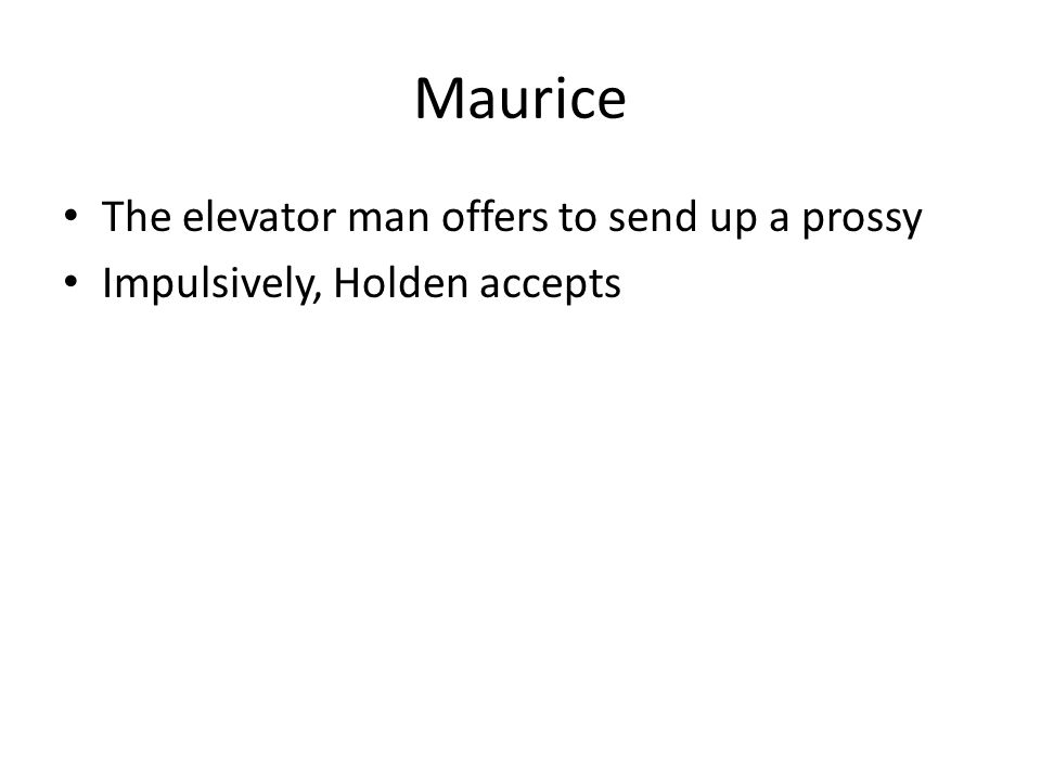 Maurice The elevator man offers to send up a prossy Impulsively, Holden accepts