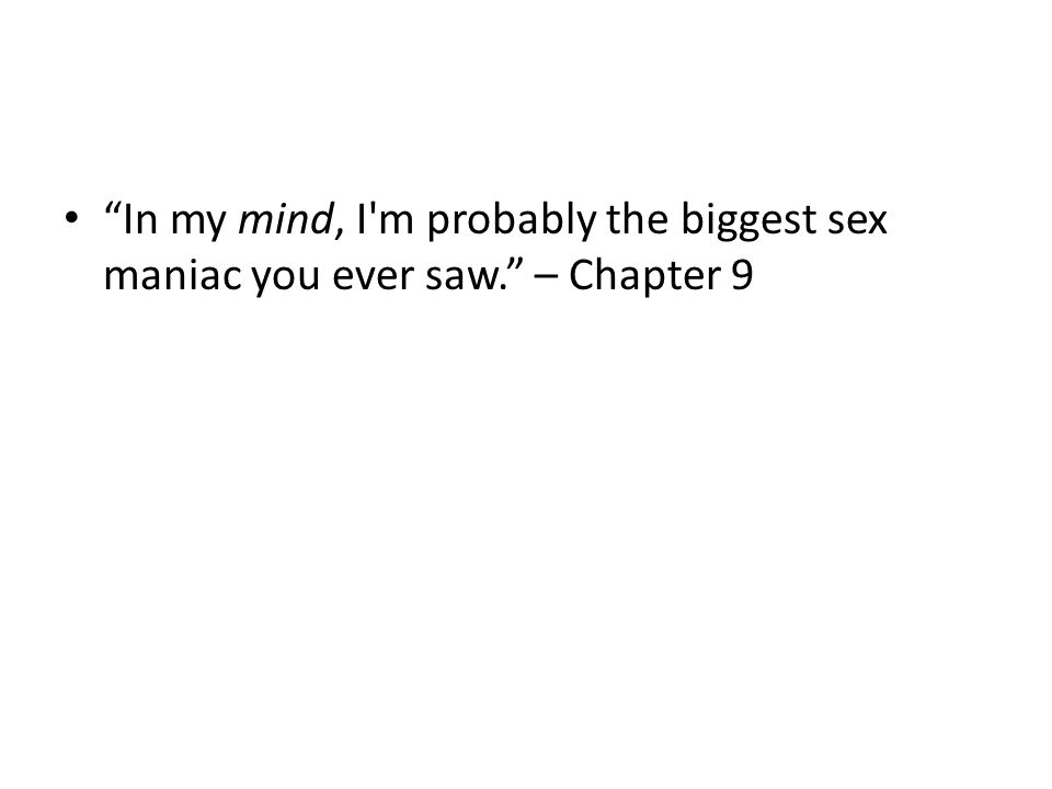 In my mind, I m probably the biggest sex maniac you ever saw. – Chapter 9