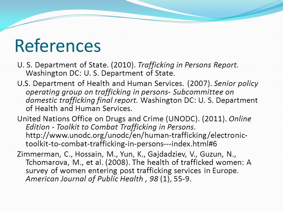 References U. S. Department of State. (2010). Trafficking in Persons Report. Washington DC: U. S. Department of State. U.S. Department of Health and H