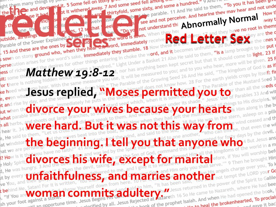 Red Letter Sex Matthew 19:8-12 Jesus replied, Moses permitted you to divorce your wives because your hearts were hard.