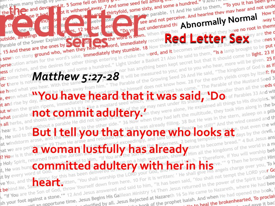 Red Letter Sex Matthew 5:27-28 You have heard that it was said, 'Do not commit adultery.' But I tell you that anyone who looks at a woman lustfully has already committed adultery with her in his heart.