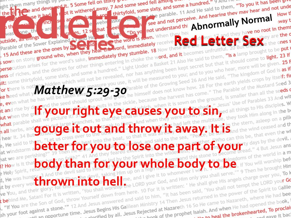 Red Letter Sex Matthew 5:29-30 If your right eye causes you to sin, gouge it out and throw it away.