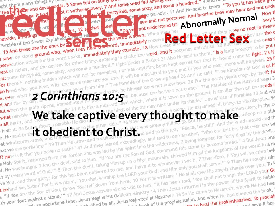 Red Letter Sex 2 Corinthians 10:5 We take captive every thought to make it obedient to Christ.