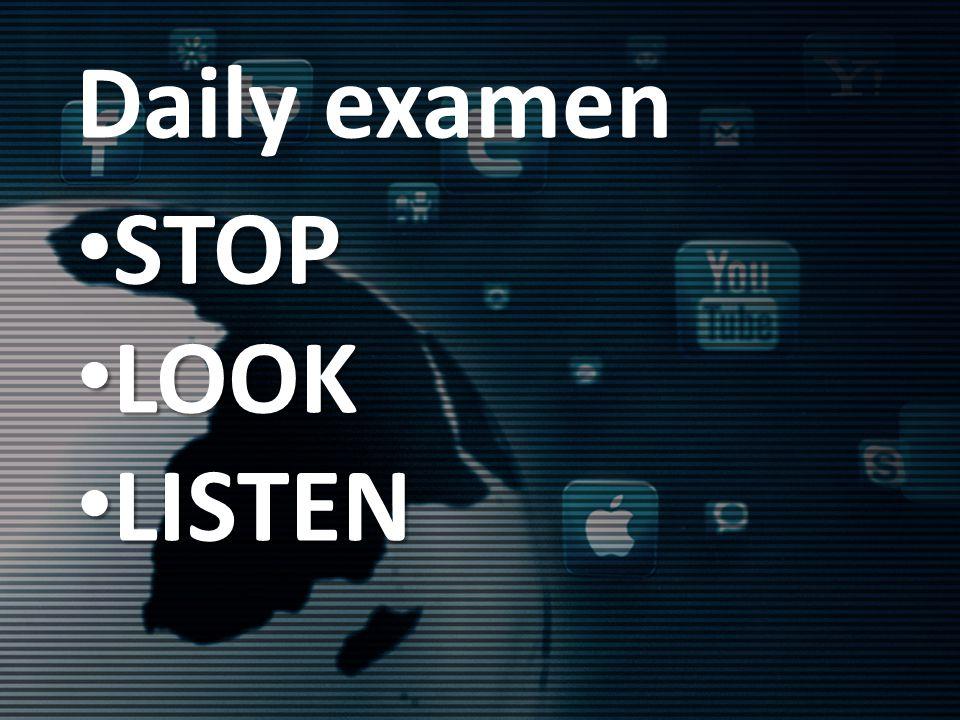 Daily examen STOP STOP LOOK LOOK LISTEN LISTEN