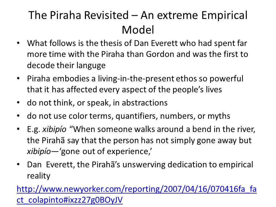 The Piraha Revisited – An extreme Empirical Model What follows is the thesis of Dan Everett who had spent far more time with the Piraha than Gordon an