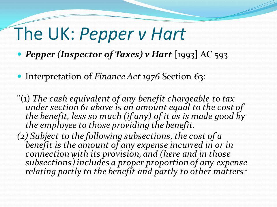 The UK: Pepper v Hart Pepper (Inspector of Taxes) v Hart [1993] AC 593 Interpretation of Finance Act 1976 Section 63: