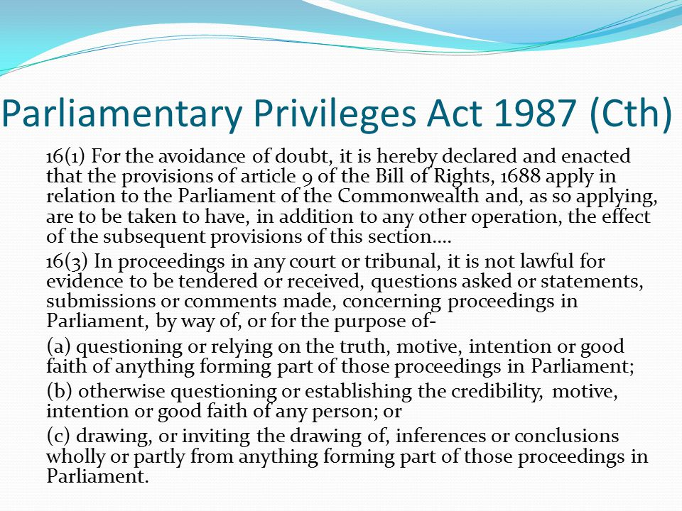 Parliamentary Privileges Act 1987 (Cth) 16(1) For the avoidance of doubt, it is hereby declared and enacted that the provisions of article 9 of the Bi