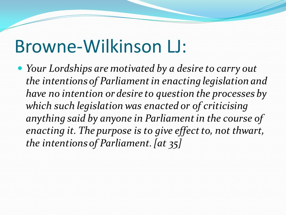Browne-Wilkinson LJ: Your Lordships are motivated by a desire to carry out the intentions of Parliament in enacting legislation and have no intention
