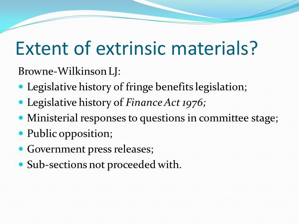 Extent of extrinsic materials? Browne-Wilkinson LJ: Legislative history of fringe benefits legislation; Legislative history of Finance Act 1976; Minis