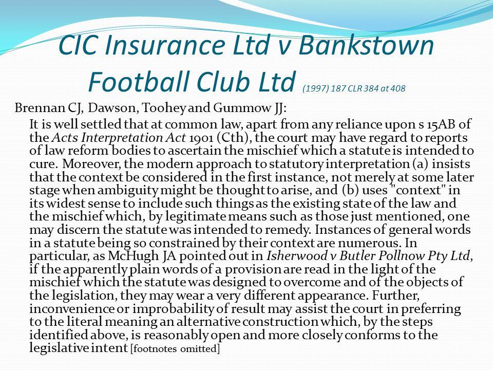 CIC Insurance Ltd v Bankstown Football Club Ltd (1997) 187 CLR 384 at 408 Brennan CJ, Dawson, Toohey and Gummow JJ: It is well settled that at common