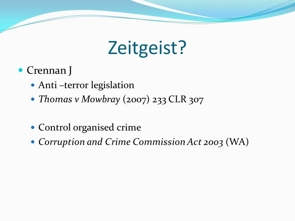Zeitgeist? Crennan J Anti –terror legislation Thomas v Mowbray (2007) 233 CLR 307 Control organised crime Corruption and Crime Commission Act 2003 (WA
