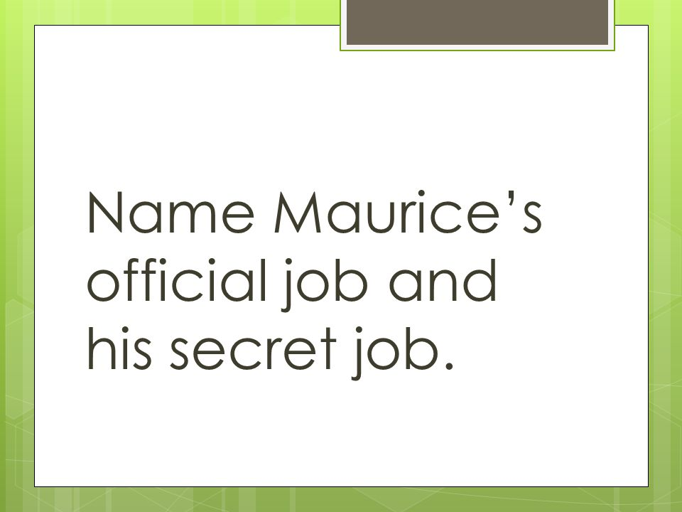 Name Maurice's official job and his secret job.