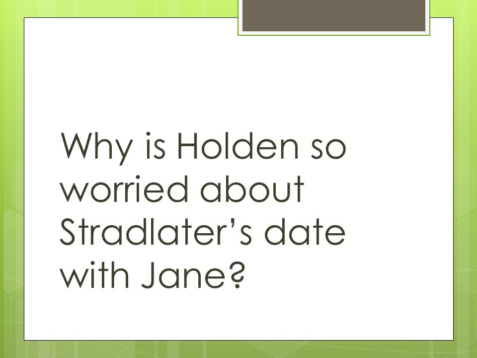 Why is Holden so worried about Stradlater's date with Jane?