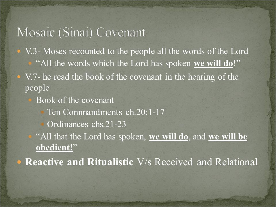 "V.3- Moses recounted to the people all the words of the Lord ""All the words which the Lord has spoken we will do!"" V.7- he read the book of the covena"