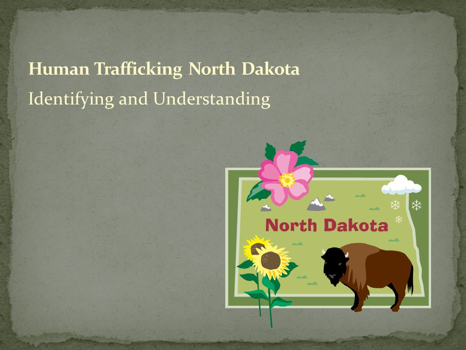 A person is guilty human trafficking if he/she: Buys a person Sells a person Promotes the sale of a person Recruits a person to be sold Assists in the sale of a person Benefits in anyway off of the sale of a person Provides a place/location for the sale of a person NDCC 12.1-40-01