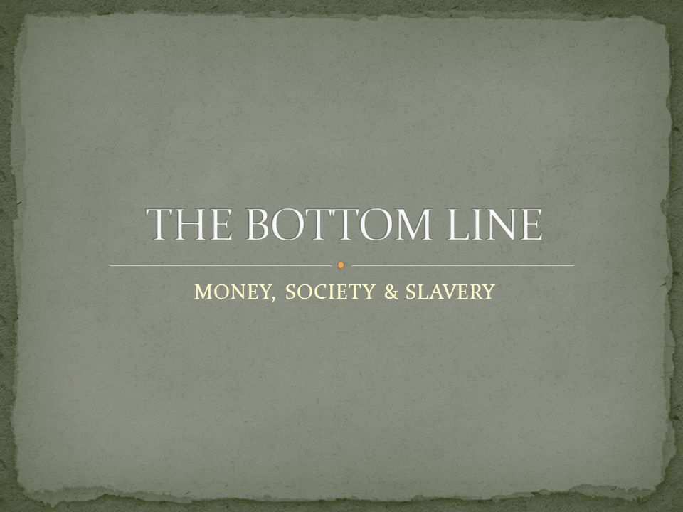 MONEY, SOCIETY & SLAVERY