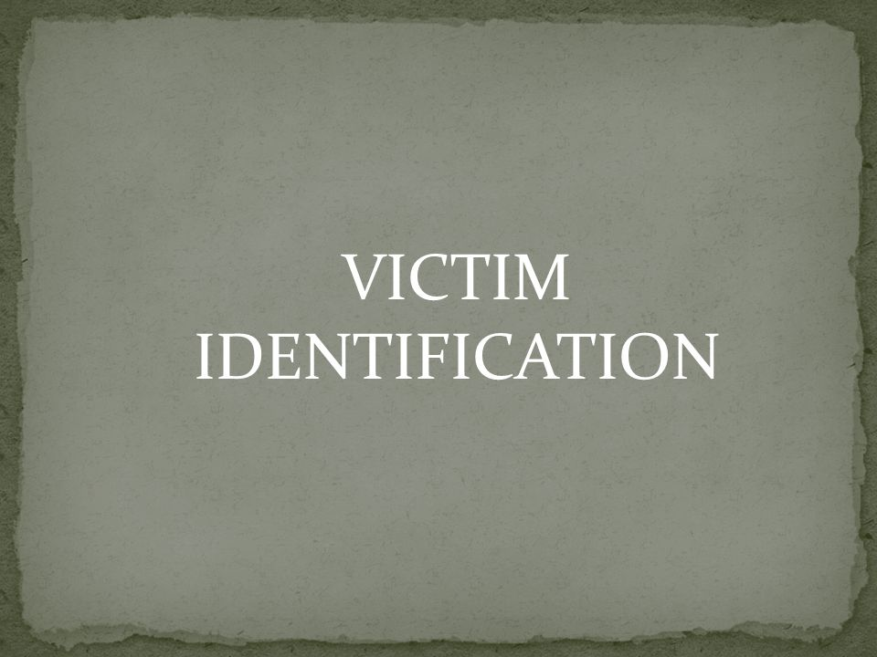 VICTIM IDENTIFICATION