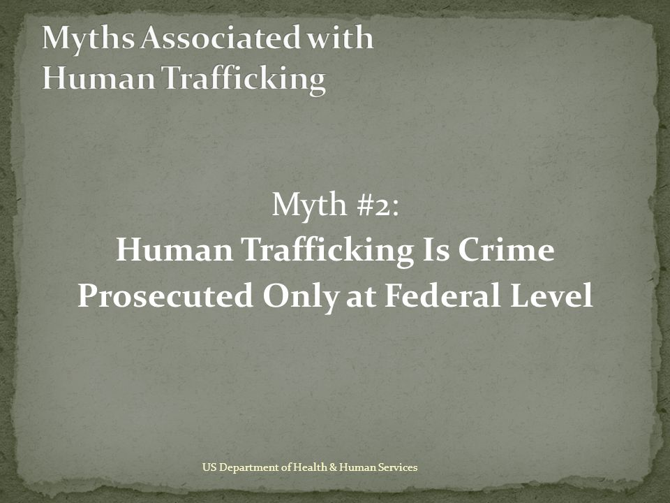 Myth #2: Human Trafficking Is Crime Prosecuted Only at Federal Level US Department of Health & Human Services