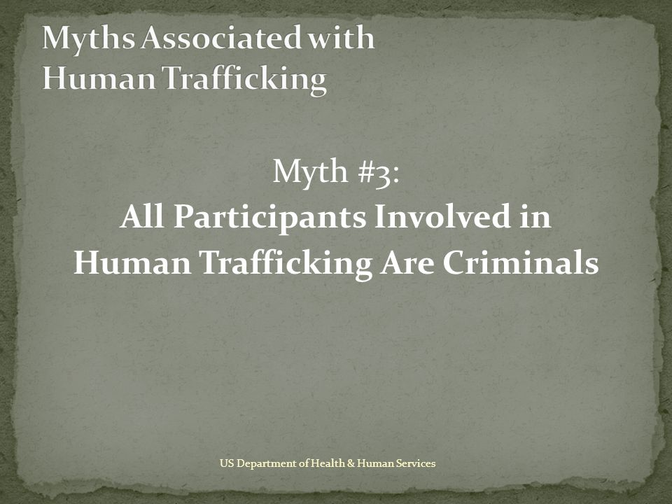 Myth #3: All Participants Involved in Human Trafficking Are Criminals US Department of Health & Human Services