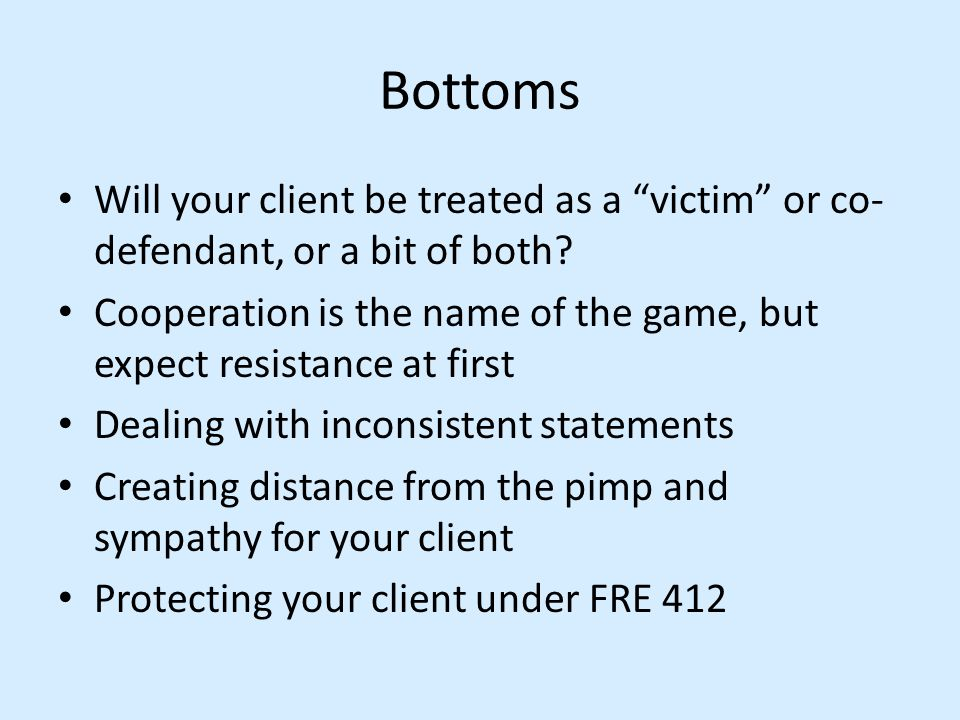 "Bottoms Will your client be treated as a ""victim"" or co- defendant, or a bit of both? Cooperation is the name of the game, but expect resistance at fi"