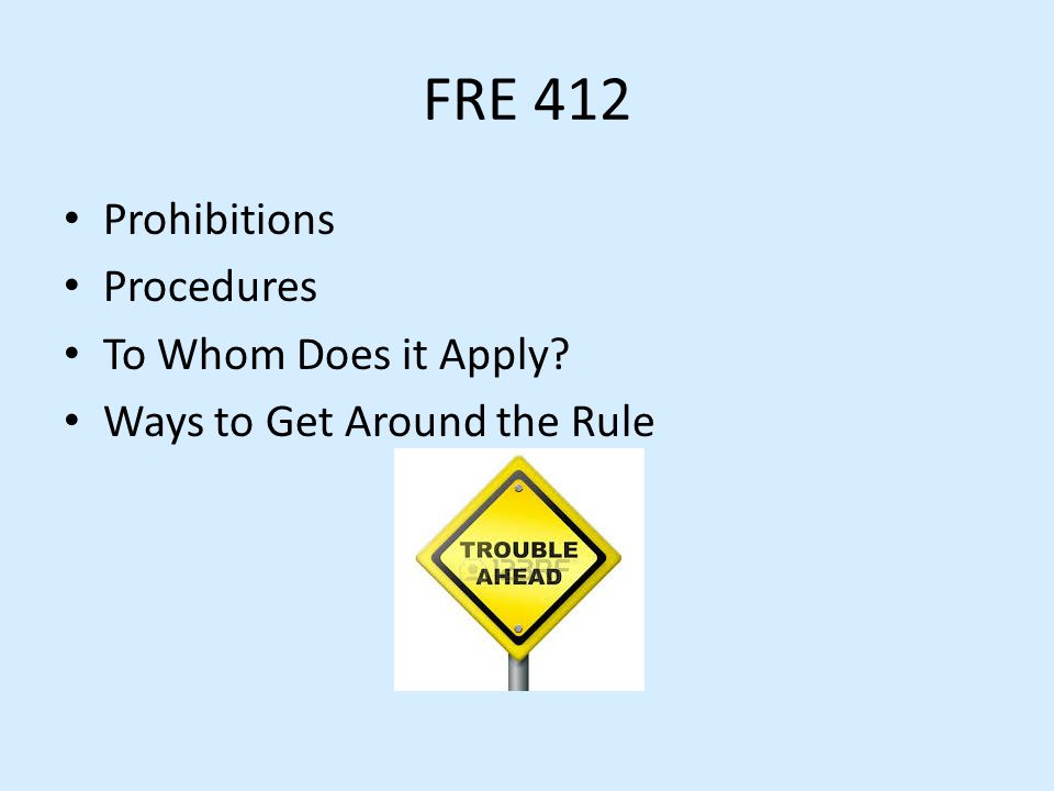 FRE 412 Prohibitions Procedures To Whom Does it Apply? Ways to Get Around the Rule