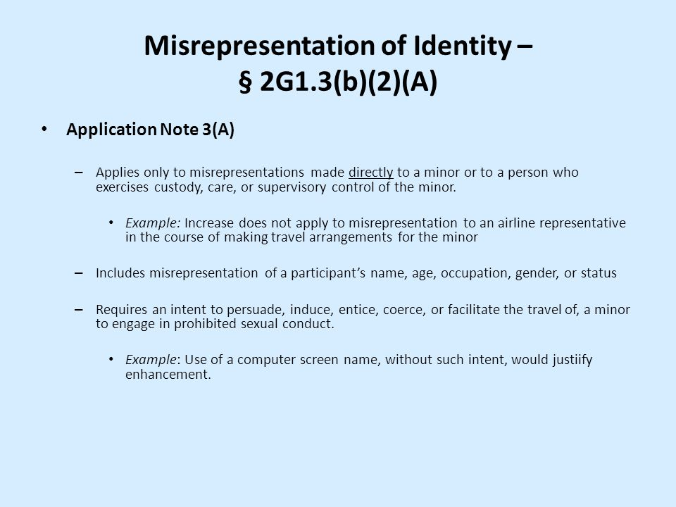 Misrepresentation of Identity – § 2G1.3(b)(2)(A) Application Note 3(A) – Applies only to misrepresentations made directly to a minor or to a person wh
