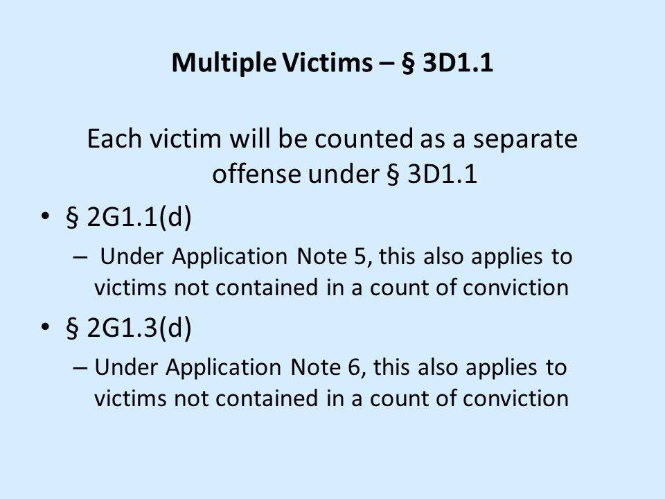 Multiple Victims – § 3D1.1 Each victim will be counted as a separate offense under § 3D1.1 § 2G1.1(d) – Under Application Note 5, this also applies to