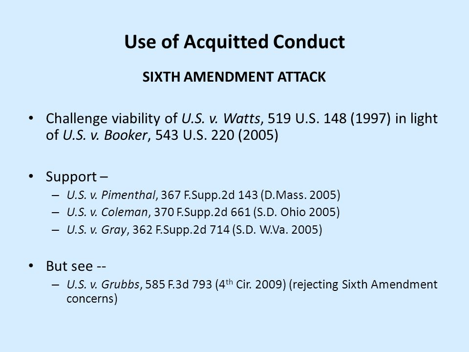 Use of Acquitted Conduct SIXTH AMENDMENT ATTACK Challenge viability of U.S. v. Watts, 519 U.S. 148 (1997) in light of U.S. v. Booker, 543 U.S. 220 (20