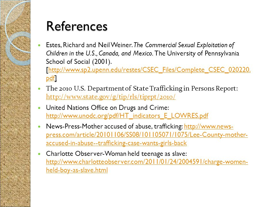 References Estes, Richard and Neil Weiner. The Commercial Sexual Exploitation of Children in the U.S., Canada, and Mexico. The University of Pennsylva