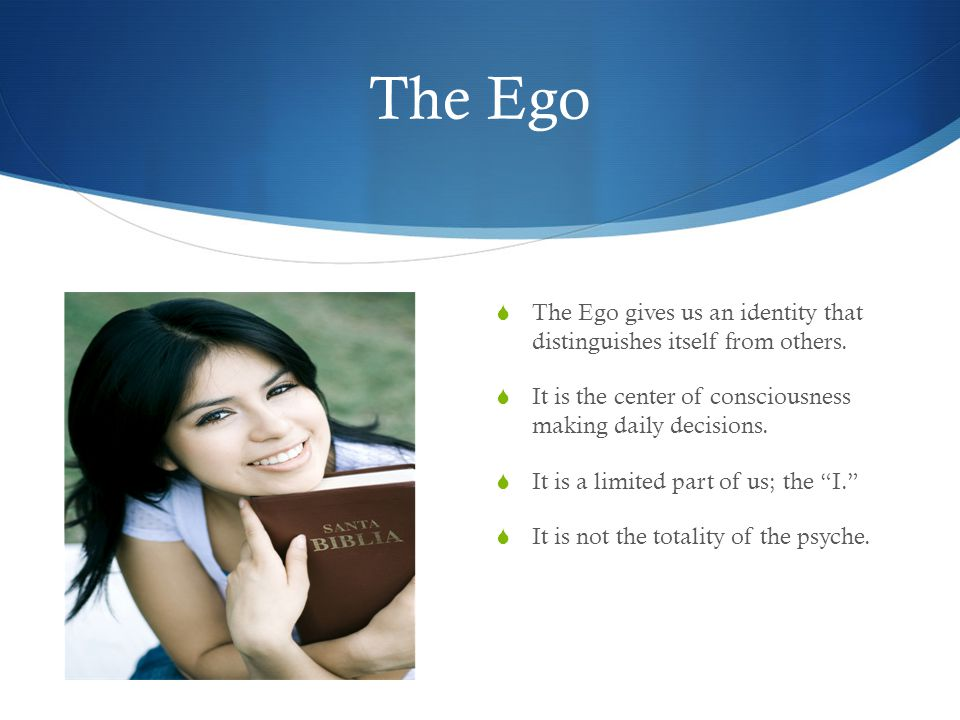 The Ego  The Ego gives us an identity that distinguishes itself from others.