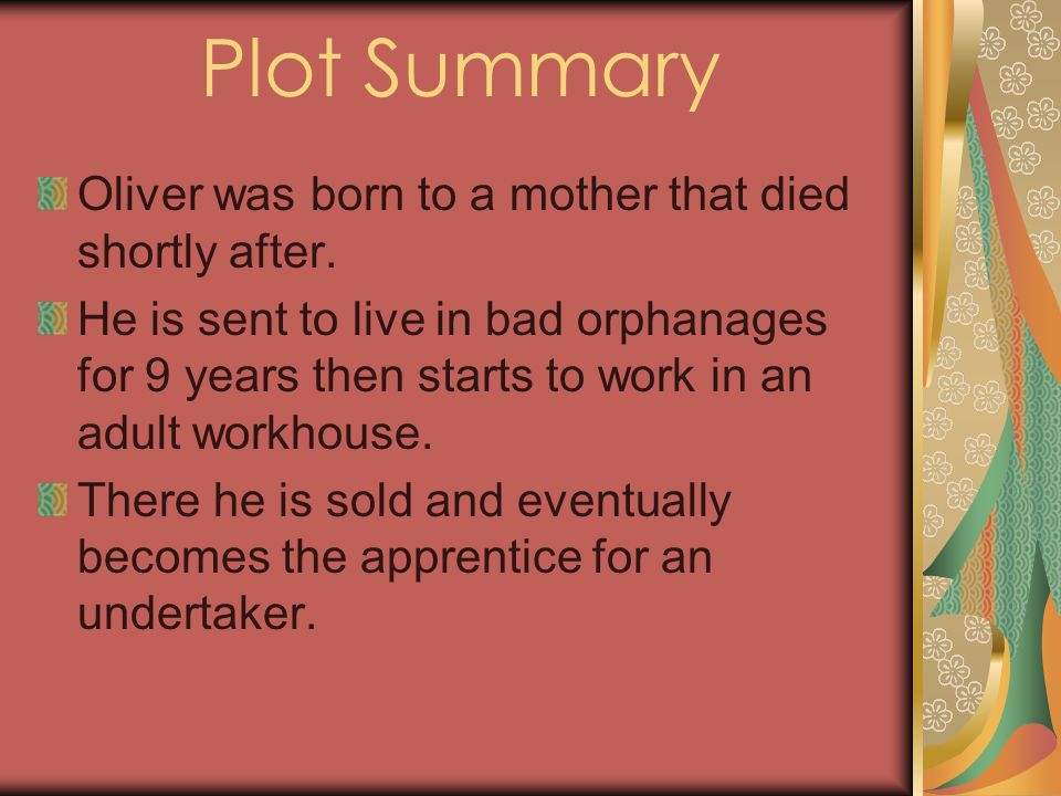 Plot Summary Oliver was born to a mother that died shortly after.
