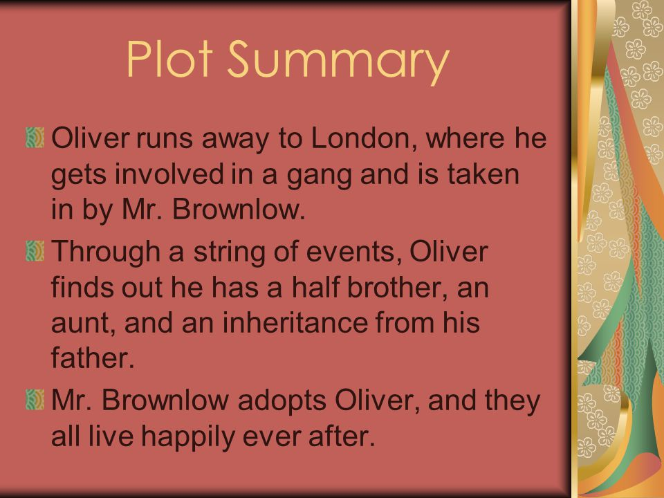 Plot Summary Oliver runs away to London, where he gets involved in a gang and is taken in by Mr.