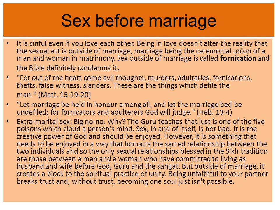 Sex before marriage It is sinful even if you love each other. Being in love doesn't alter the reality that the sexual act is outside of marriage, marr