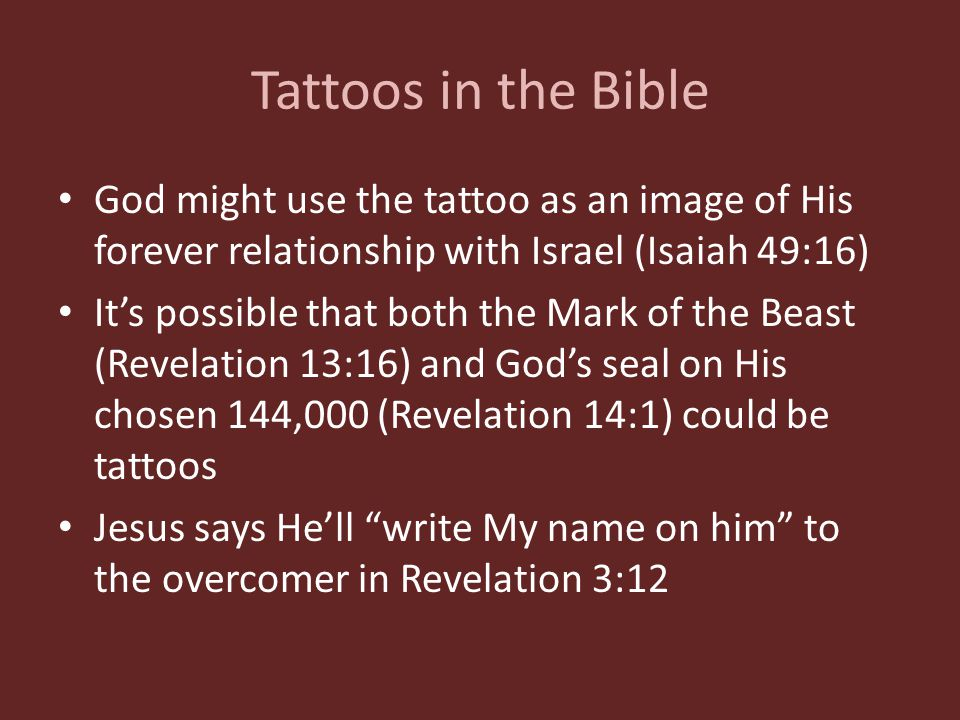 Tattoos in the Bible God might use the tattoo as an image of His forever relationship with Israel (Isaiah 49:16) It's possible that both the Mark of t
