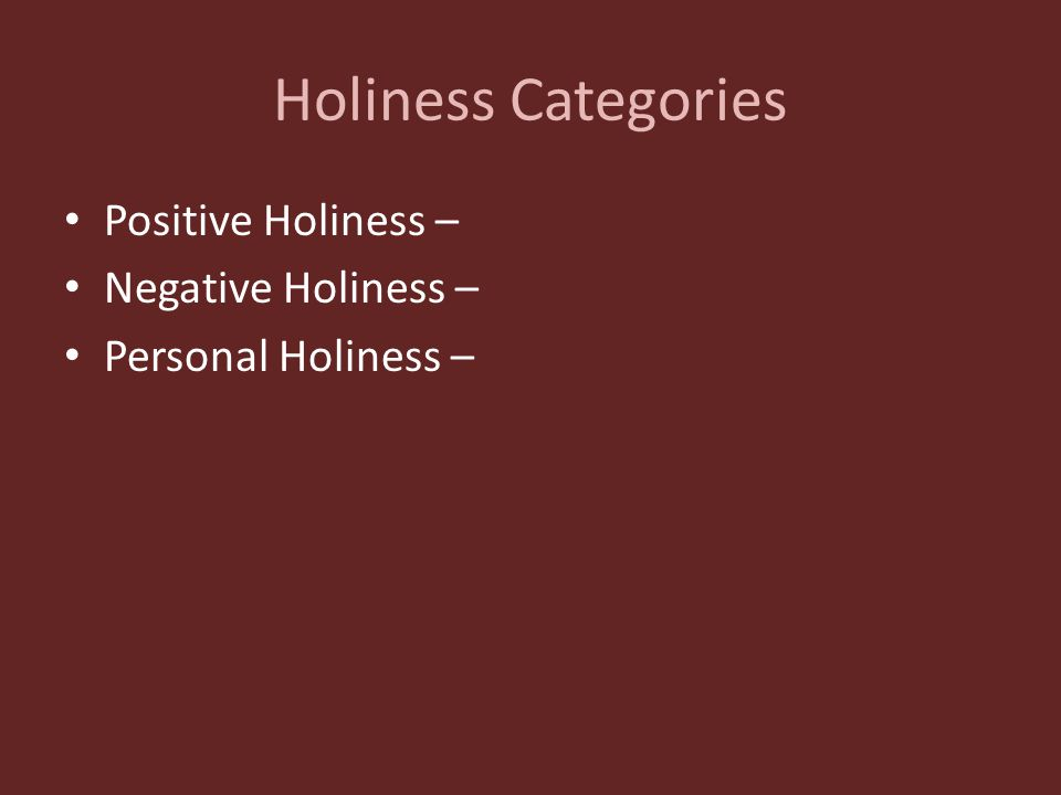 Holiness Categories Positive Holiness – Negative Holiness – Personal Holiness –