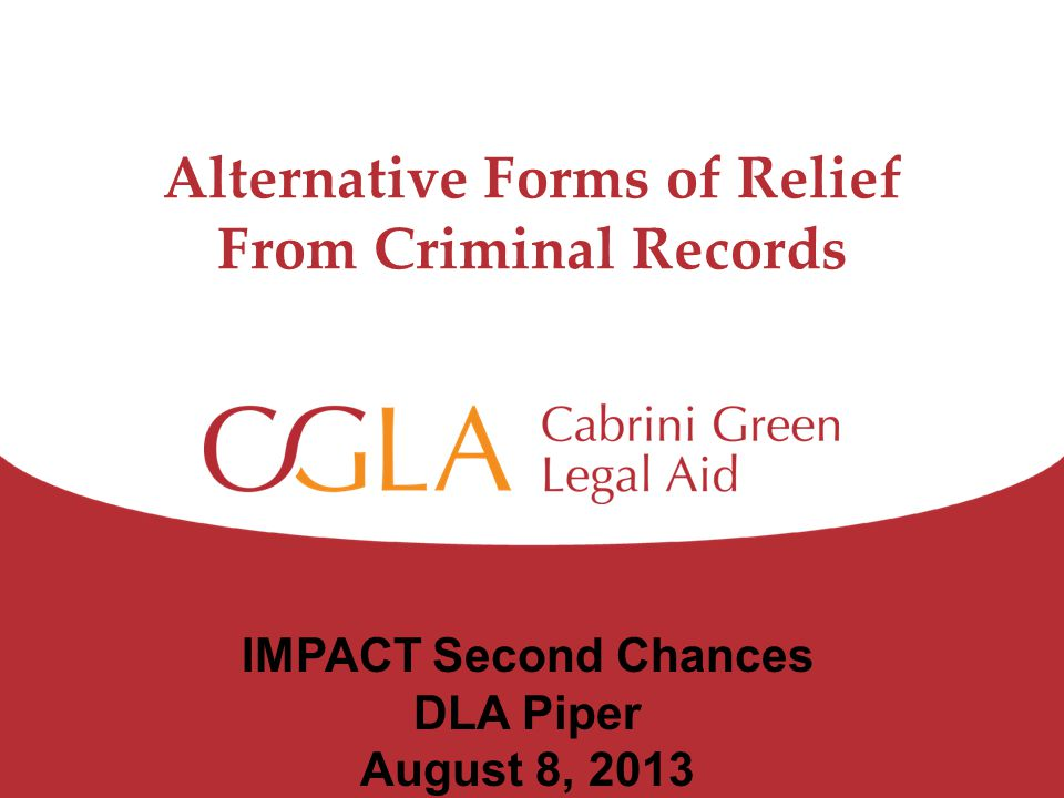 Alternative Forms of Relief From Criminal Records IMPACT Second Chances DLA Piper August 8, 2013