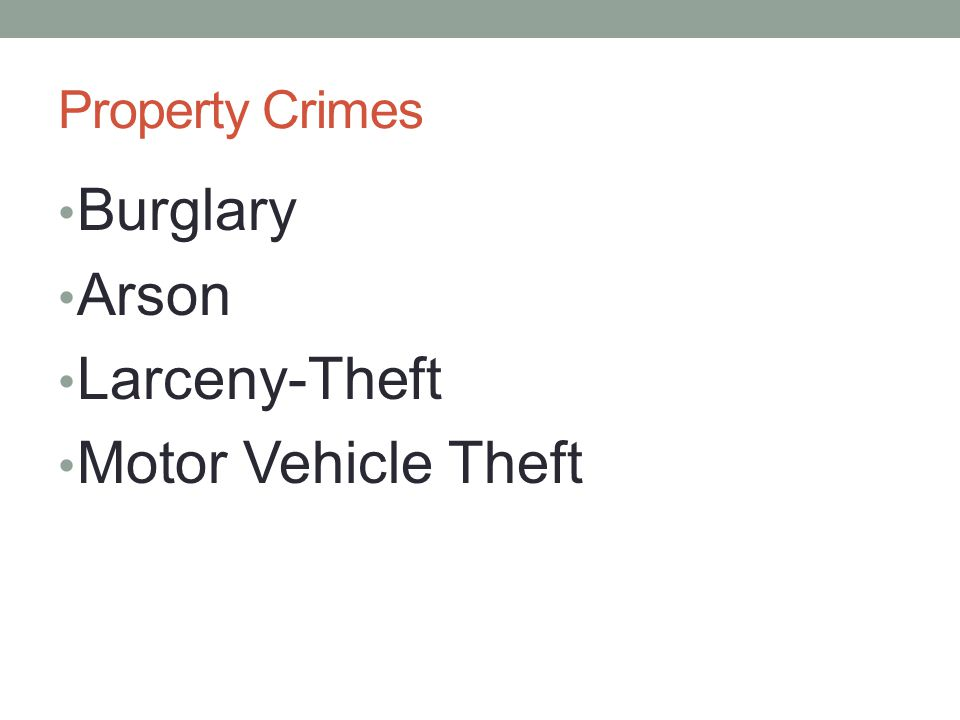 Property Crimes Burglary Arson Larceny-Theft Motor Vehicle Theft