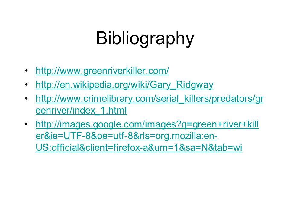 Bibliography http://www.greenriverkiller.com/ http://en.wikipedia.org/wiki/Gary_Ridgway http://www.crimelibrary.com/serial_killers/predators/gr eenriv