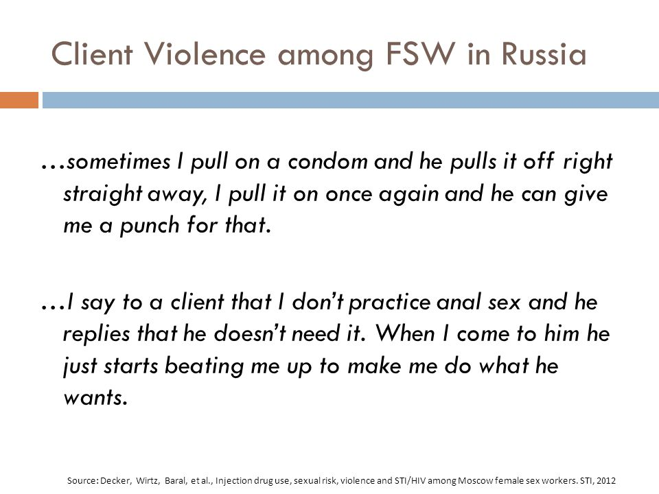 Client Violence among FSW in Russia …sometimes I pull on a condom and he pulls it off right straight away, I pull it on once again and he can give me a punch for that.
