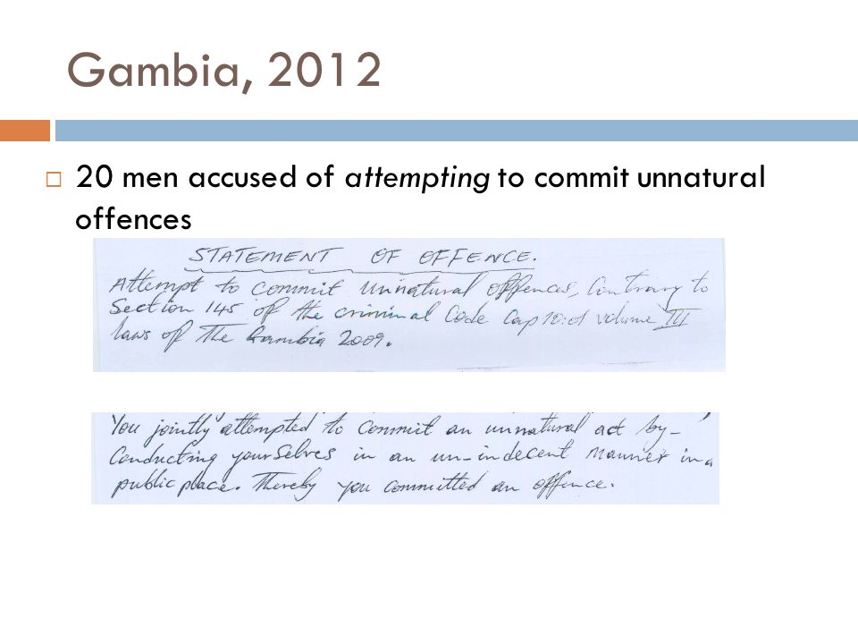 Gambia, 2012  20 men accused of attempting to commit unnatural offences