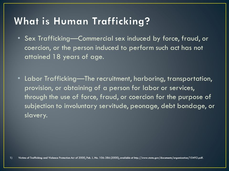 Sex Trafficking—Commercial sex induced by force, fraud, or coercion, or the person induced to perform such act has not attained 18 years of age.