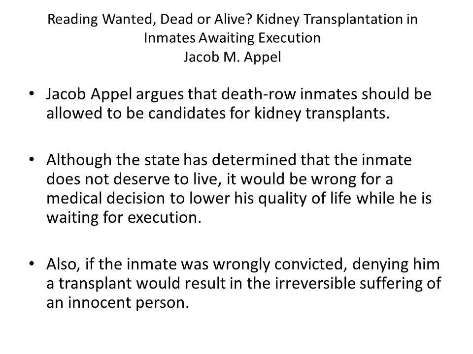 Reading Wanted, Dead or Alive? Kidney Transplantation in Inmates Awaiting Execution Jacob M. Appel Jacob Appel argues that death-row inmates should be