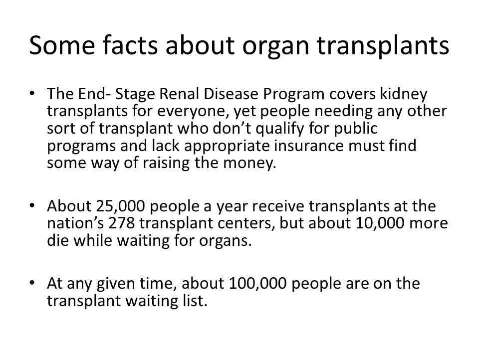 Section 2: Acquiring Transplant Organs While, in the future, vital human organs might be grown in a non- human organism or in vitro , at the present time all organs must be procured from other humans, either alive or recently dead.
