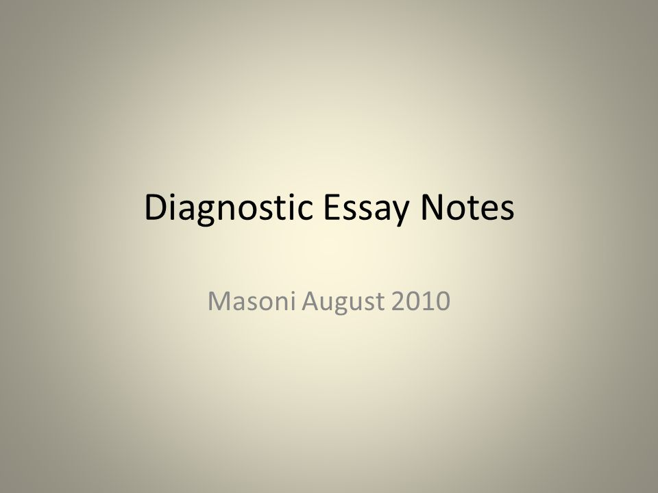Diagnostic Essay Notes Masoni August 2010