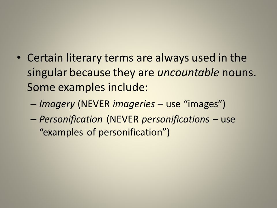 Certain literary terms are always used in the singular because they are uncountable nouns.
