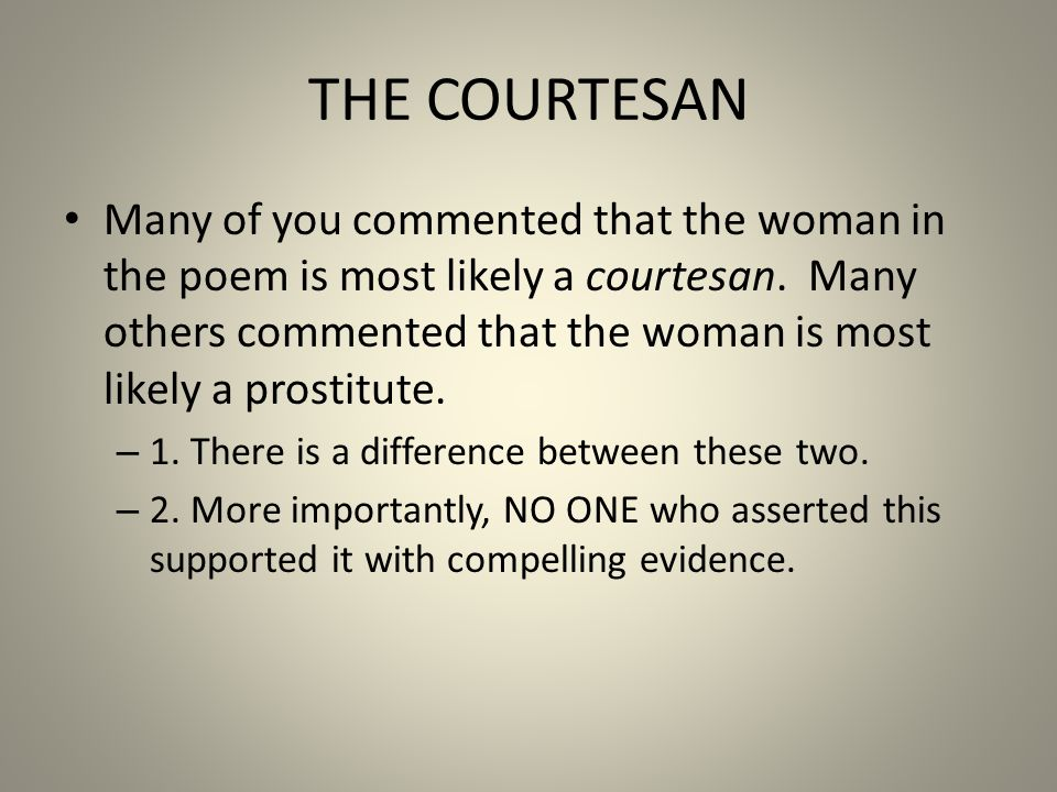 THE COURTESAN Many of you commented that the woman in the poem is most likely a courtesan.