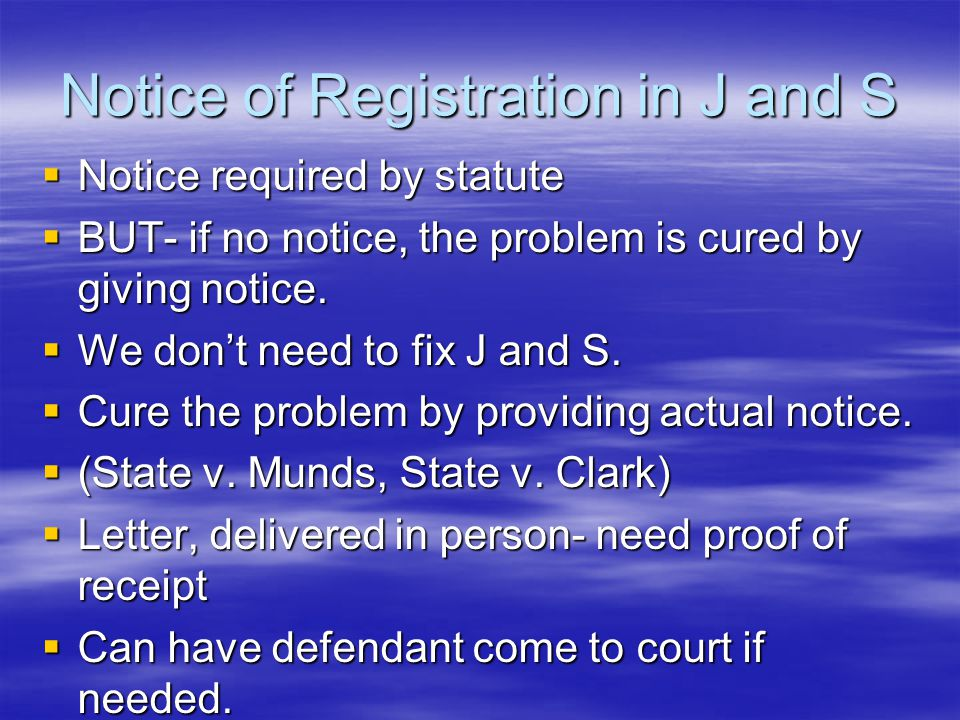 Notice of Registration in J and S  Notice required by statute  BUT- if no notice, the problem is cured by giving notice.  We don't need to fix J an