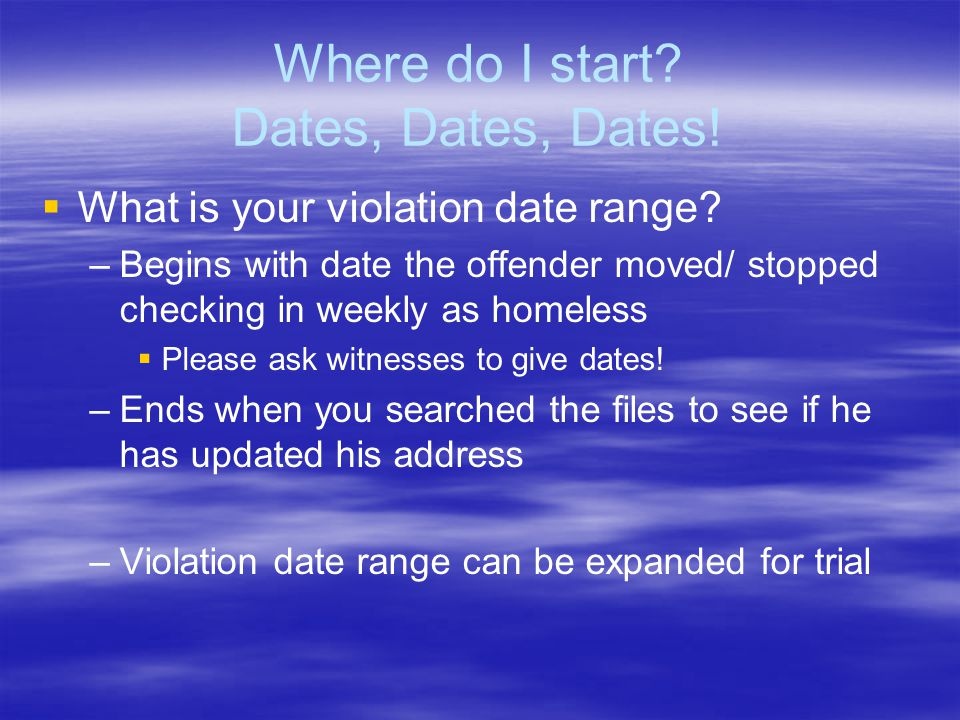 Where do I start. Dates, Dates, Dates.   What is your violation date range.