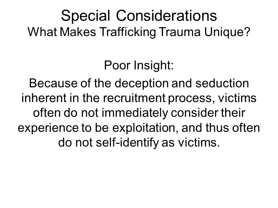 Special Considerations What Makes Trafficking Trauma Unique.